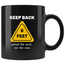 Keep Back 6 Feet, spread the word, not the virus, 11 oz Black Mug