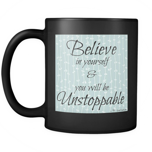 Inspirational Quotes - Unstoppable - Black Coffee Cup