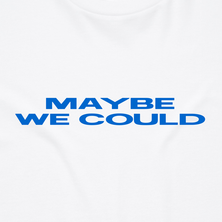 Maybe We Could / White T-shirt