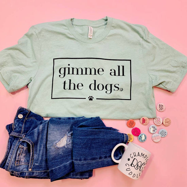 Gimme All The Dogs T-Shirt