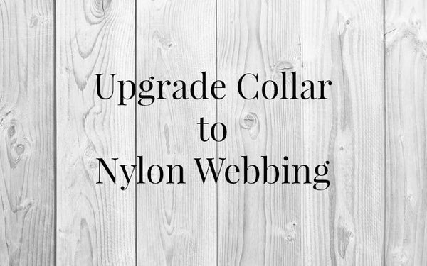 "Upgrade Fabric Collar to be on Nylon Webbing (3/4"", 1"", 1.5"" width)"