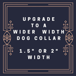 "Upgrade to a Wide Width Dog Collar (1.5"" width)"