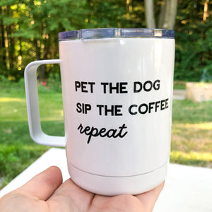 Pet The Dog, Sip The Coffee, Repeat 15oz Stainless Tumbler with Lid