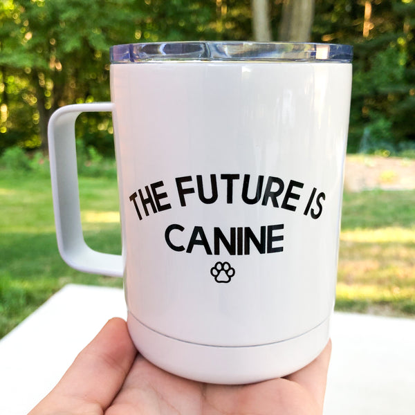 The Future is Canine Tumbler Mug with Lid