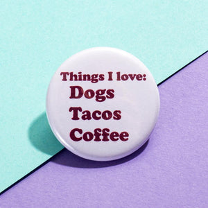 Things I Love: Dogs, Tacos, Coffee Button