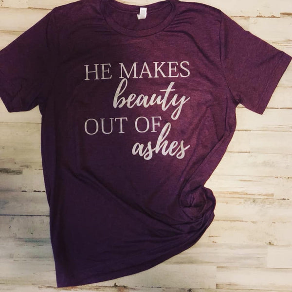 He Makes Beauty Out of Ashes Tee
