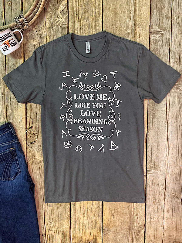 Love Me Like Branding Season: Tee Shirt