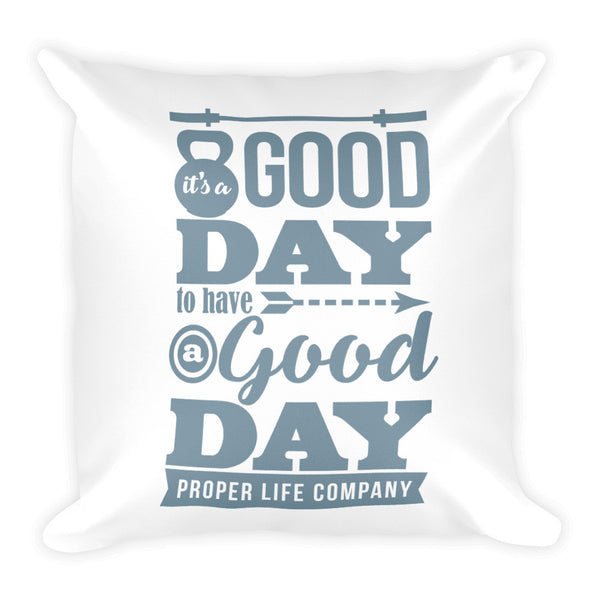 It's A Good Day Square Pillow