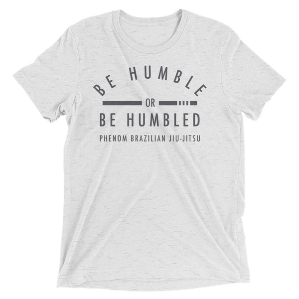 Be Humble or Be Humbled Phenom BJJ Short sleeve t-shirt