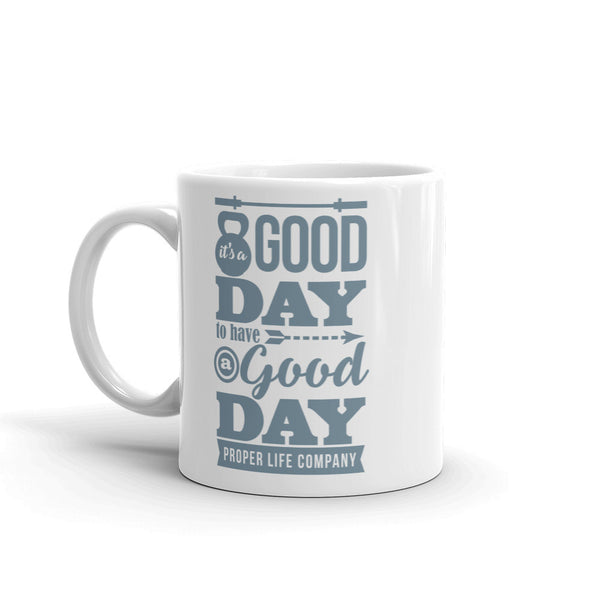 It's A Good Day to Have a Good Day Mug