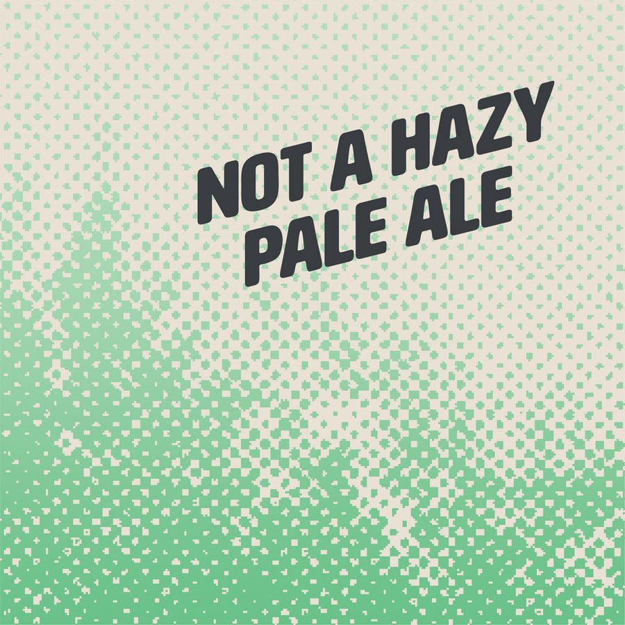 Not A Hazy Pale Ale