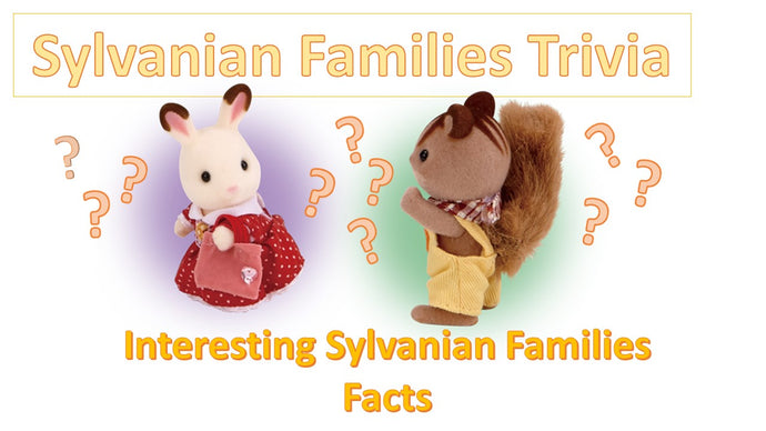 Sylvanian Families Trivia - Did you know.....?