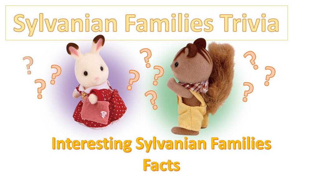 Sylvanian FAmilies Trivia and Interesting Facts