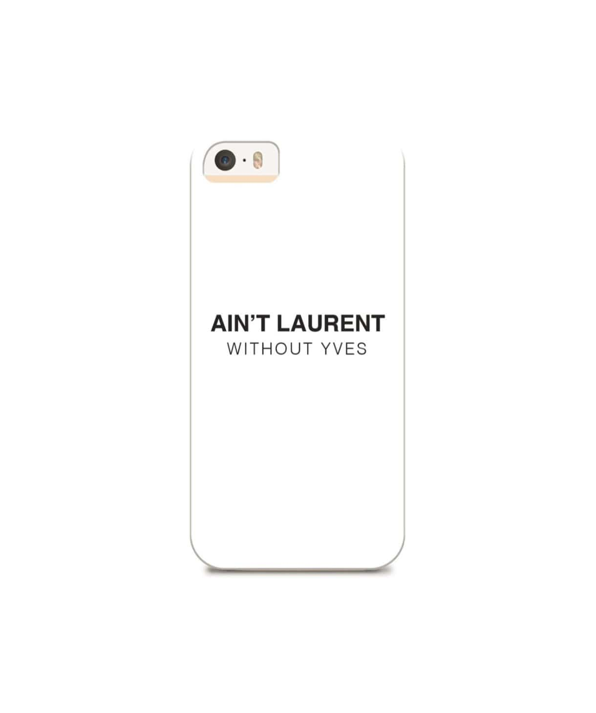 Ain't Laurent IPhone Cover (Personalisation Available) - Uptownie
