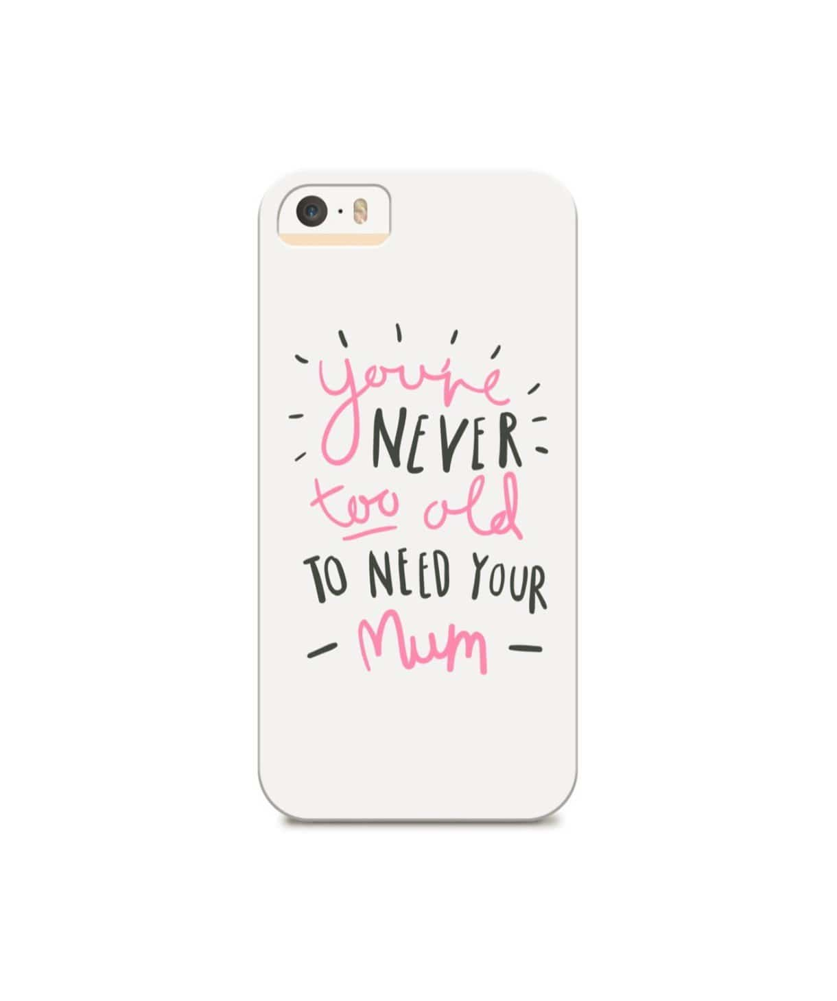 Never Too Old For Mum IPhone Cover - Uptownie