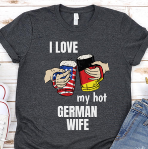 I love my Hot German Wife Unisex Adult T-shirt