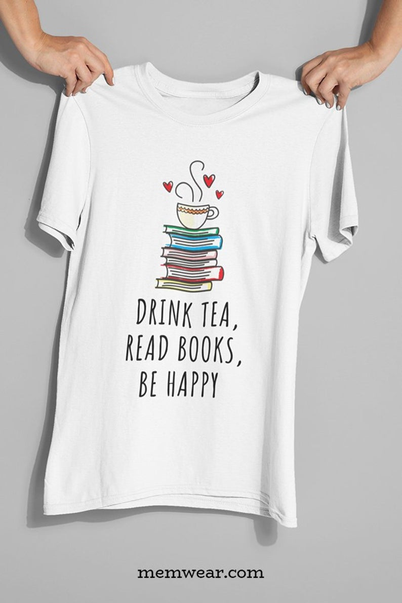 Drink Tea, Read Books Be Happy Bookworm Gift