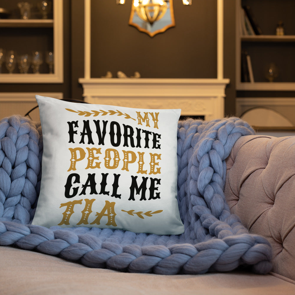 My Favorite People Call Me Tia - An Amiable Pillow Gift For Wife