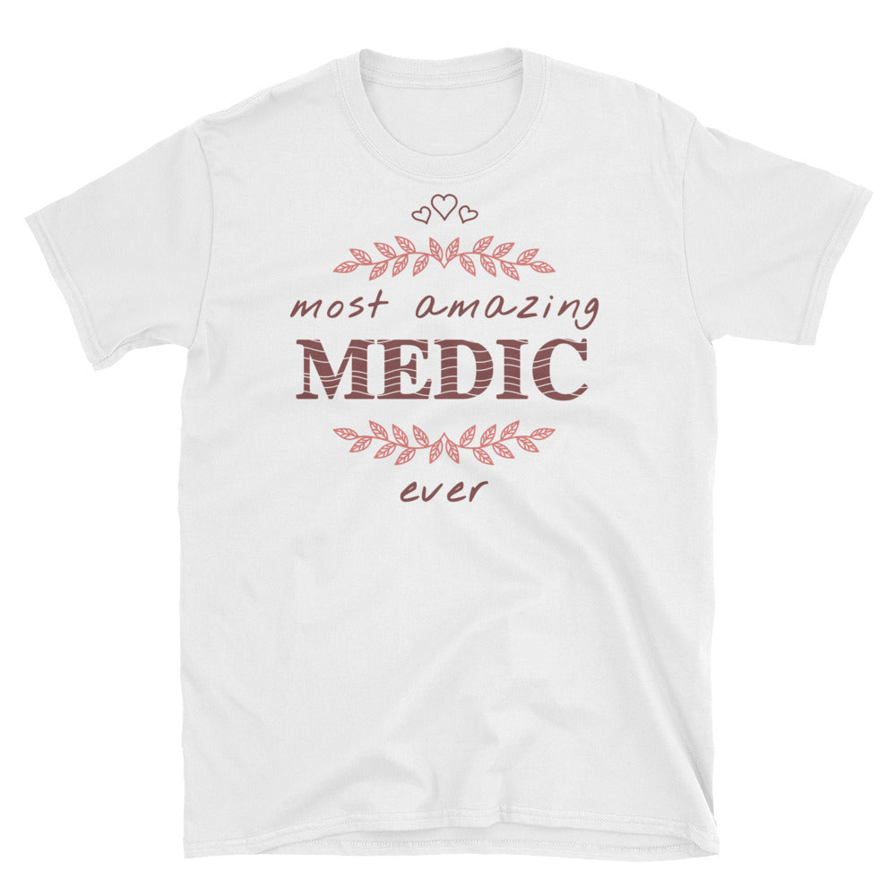 Most Amazing Medic Ever - A Precious Unisex Gift Tee