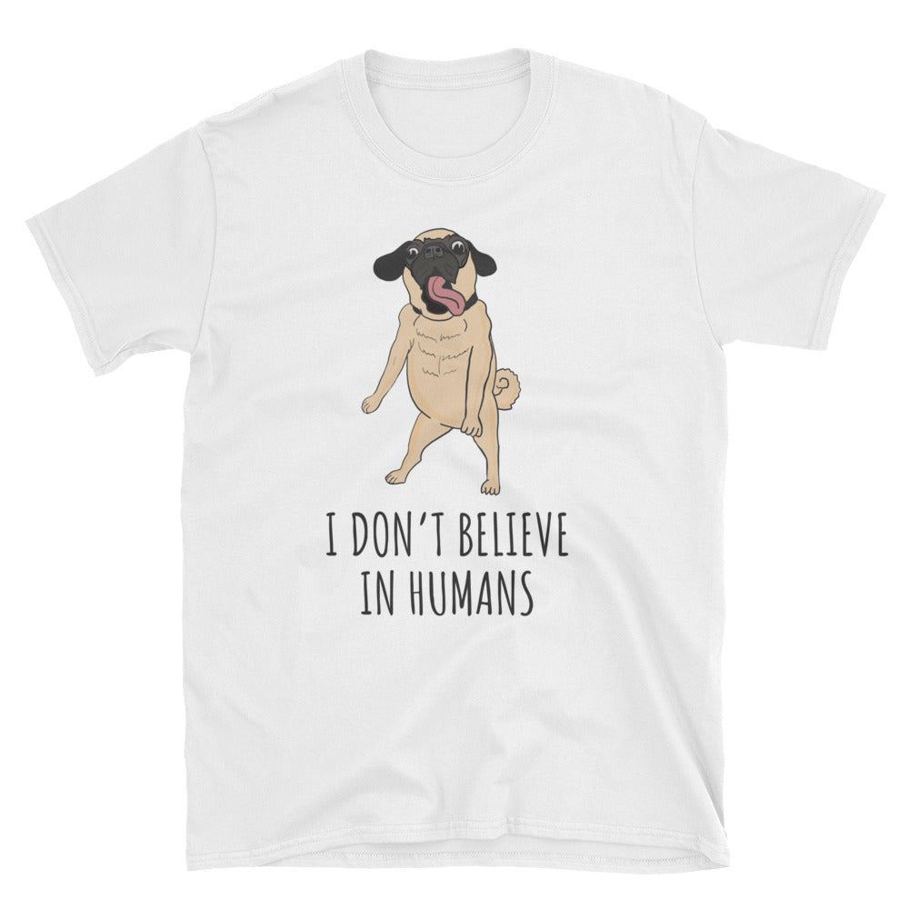I Don't Believe In Humans - Funny Dog Gift Shirt - Gift Ideas - Familymily.com