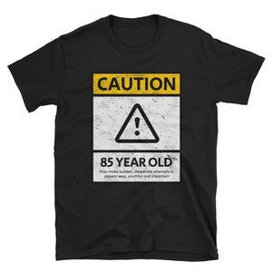 CAUTION 85 YEAR OLD - 85th Birthday Unisex Gift Shirt - Gift Ideas - Familymily.com