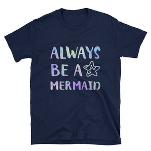 Always Be A Mermaid - Ocean Lover And Mermaid Fashion Unisex Gift T-shirt - Gift Ideas - Familymily.com