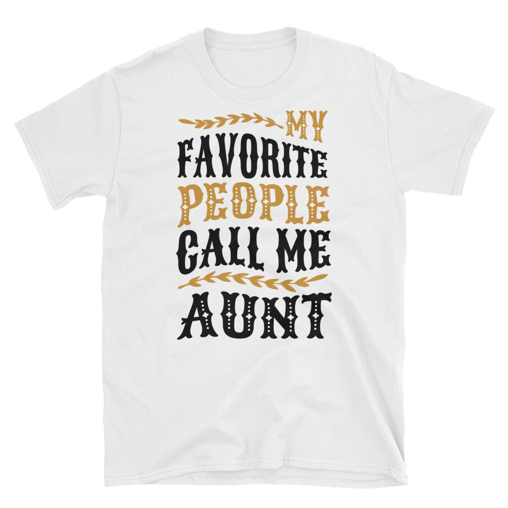My Favorite People Call Me Aunt - A Kind Gift Shirt For Her
