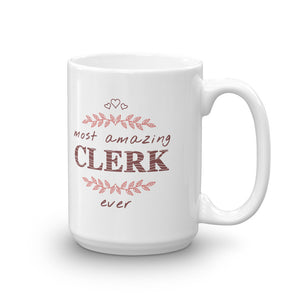 Most Amazing Clerk Ever - Office Worker Mug Gift