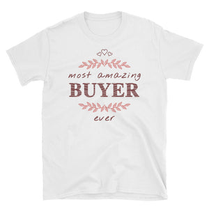 Most Amazing Buyer Ever - A Valuable Unisex Gift Clothing