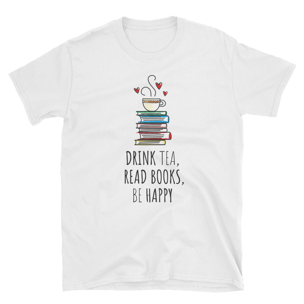 DRINK TEA, READ BOOKS, BE HAPPY - Bookworm Gift Unisex Shirt - Gift Ideas - Familymily.com