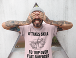 It Takes Skill to trip over flat surfaces tee shirt