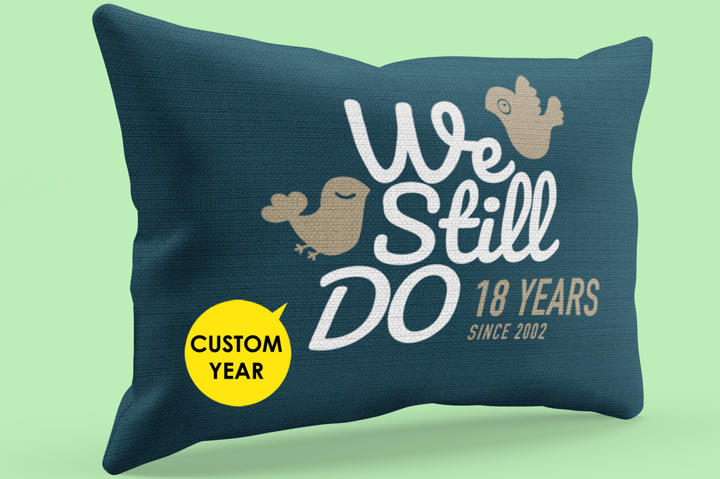 We Still Do 18 Years Together -  Weeding Anniversary Pillow Gift for Husband and Wife