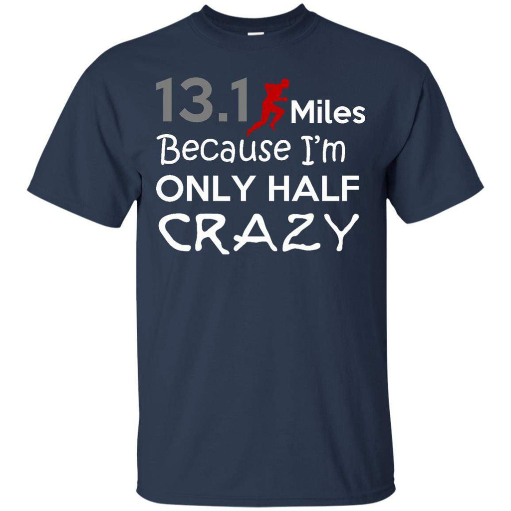 13.1 Miles, Because i'm only Half Crazy T-Shirt