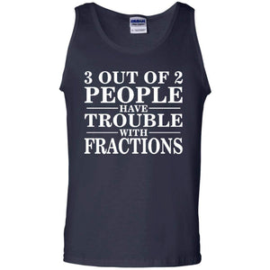 3 Out of 2 People Have Trouble with Fractions Tank Top