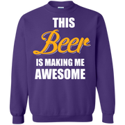 This Beer is Making me Awesome  Printed Crewneck Pullover Sweatshirt  8 oz