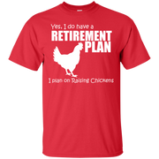 Yes, I do Have a Retirement Plan, I Plan on Raising Chickens T-Shirt