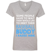 Some People Have to Wait their whole life to meet their Baseball Buddy, Ladies' V-Neck T-Shirt