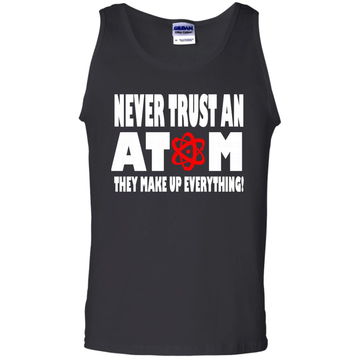 Never Trust An Atom, They make up Everything Tank Top
