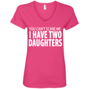 You Cant Scare Me I Have Two Daughters Ladies' V-Neck T-Shirt
