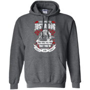 Tell Me its Just a Dog and i will tell you that your just an idiot! Hoodie