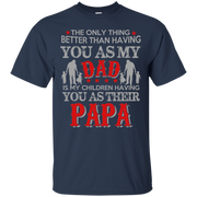 The Only Thing Better than Having yu as my Dad is My Children having you as Their Papa T-Shirt