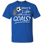 What is Life Without Goals? Soccer T-Shirt