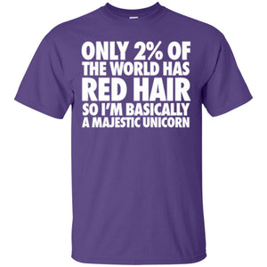 Only 2% Of the World Has Red Hair, So I'm Basically A Majestic Unicorn T-Shirt