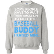 Some People Have to Wait thier whole life to meet their Baseball Buddy Sweatshirt