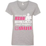 You Call Him Hero I Call Him Mine Proud Fire Fighter Wife Ladies' V-Neck T-Shirt