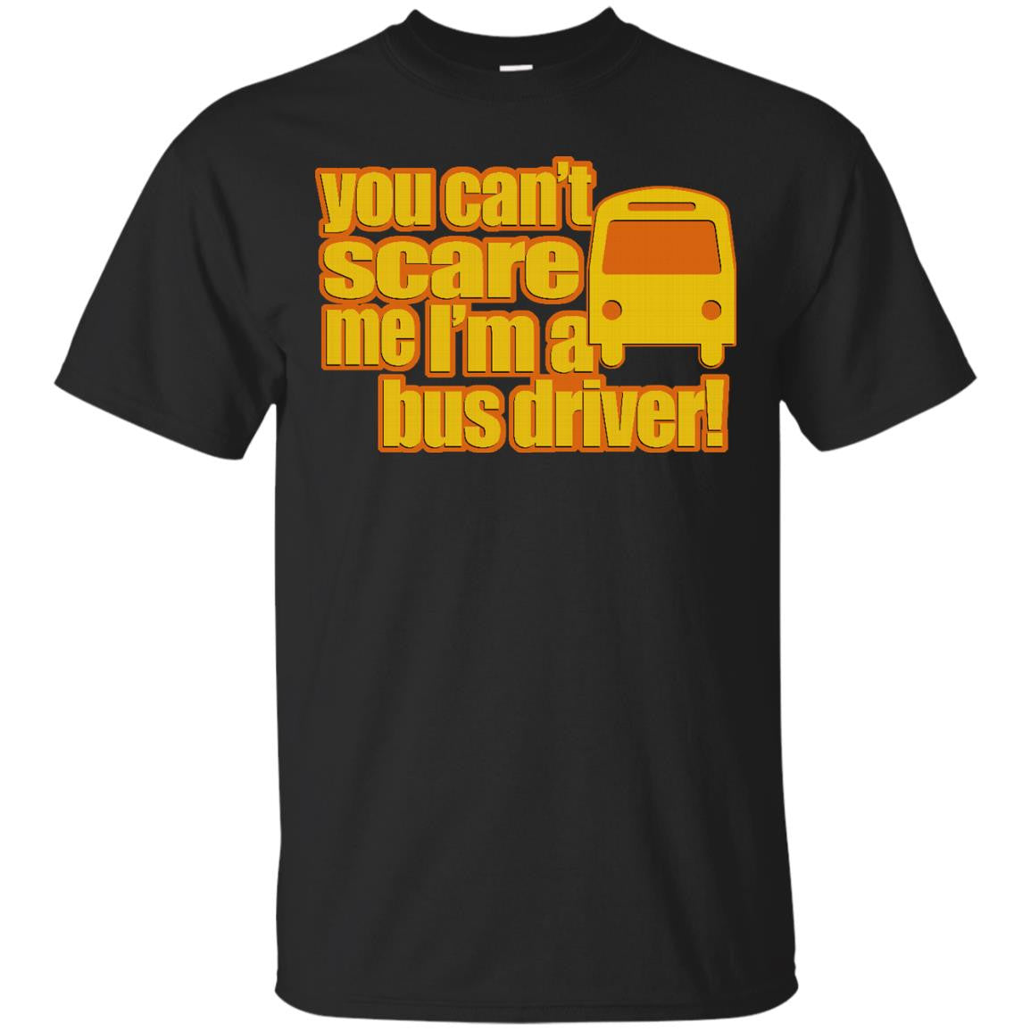 You Can't Scare Me, I'm A Bus Driver T-Shirt
