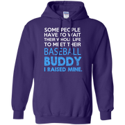 Some People Have to Wait thier whole life to meet their Baseball Buddy, Hoodie