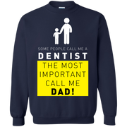 Some People Call Me Dentist, The Most Important Call Me Dad Sweatshirt