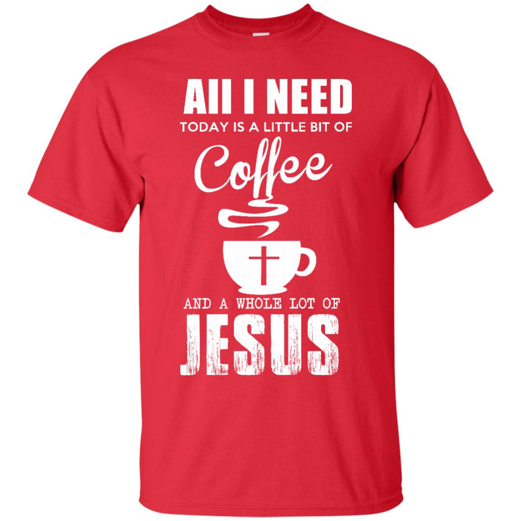 All I Need is a Little bit of Coffee and a Whole Lot of Jesus T-Shirt