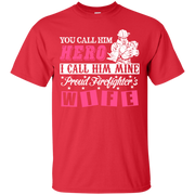 You Call Him Hero I Call Him Mine Proud Fire Fighter Wife T-Shirt